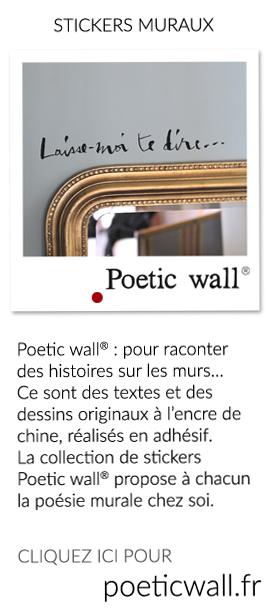 Poetic wall® : pour raconter des histoires sur les murs… Ce sont des textes et des dessins originaux à l'encre de chine, réalisés en adhésif. La collection de stickers Poetic wall® propose à chacun la poésie murale chez soi.